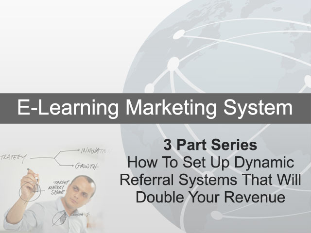 3 Part Series - How To Set Up Dynamic Referral Systems That Will Double Your Revenue