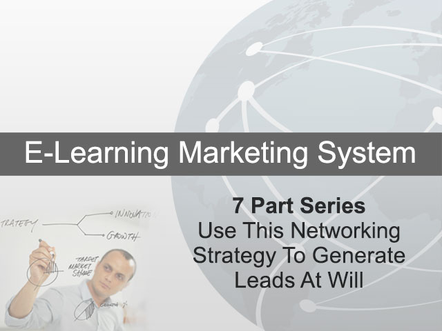 7 Part Series – Use This Networking Strategy To Generate Leads At Will